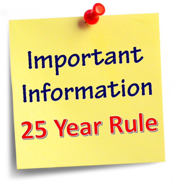 Important Info 25 Year Rule